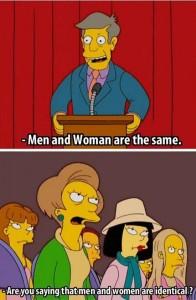 - Hommes, femmes, c'est la même chose. - Êtes-vous en train de dire que les hommes et les femmes sont identiques ?